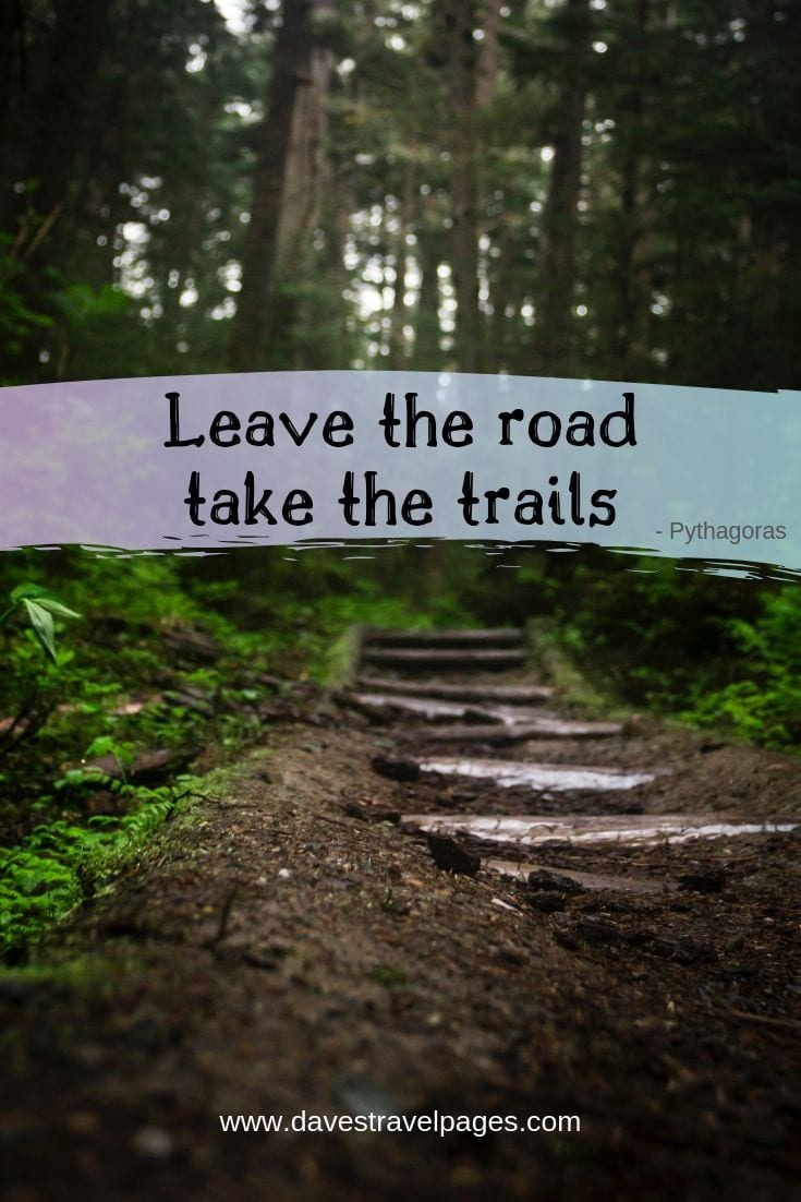 "Philosophical Quotes - ""Leave the road, take the trails."""