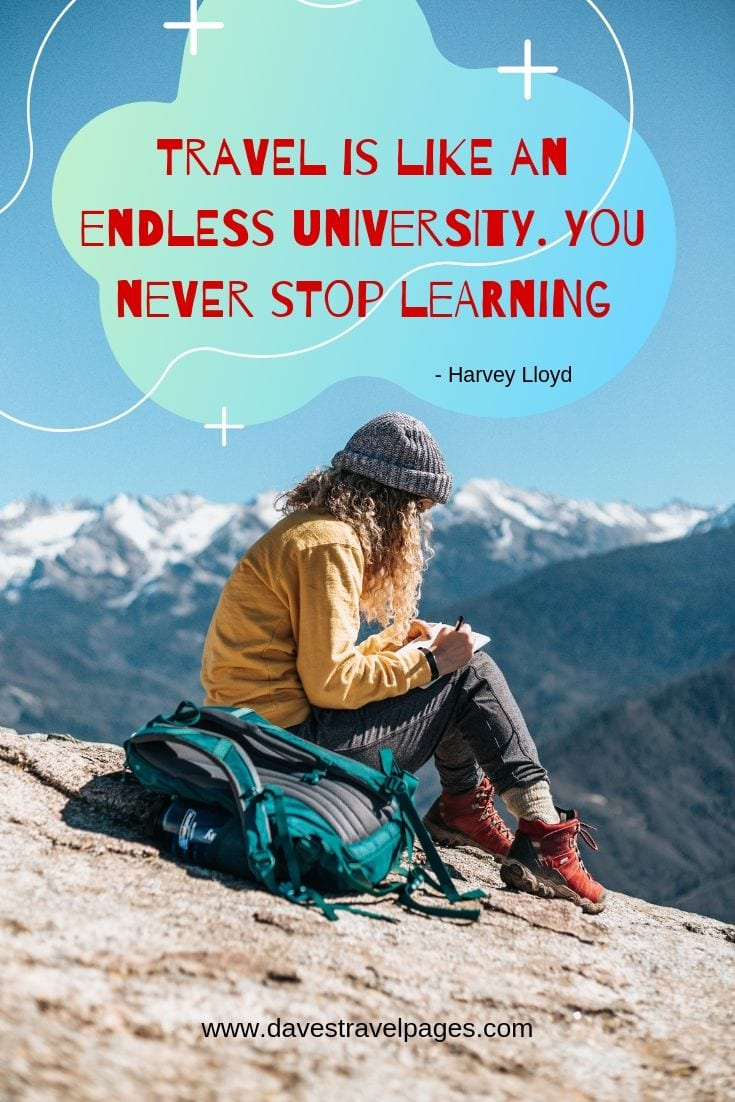 "Insightful travel quotes - ""Travel is like an endless university. You never stop learning."""