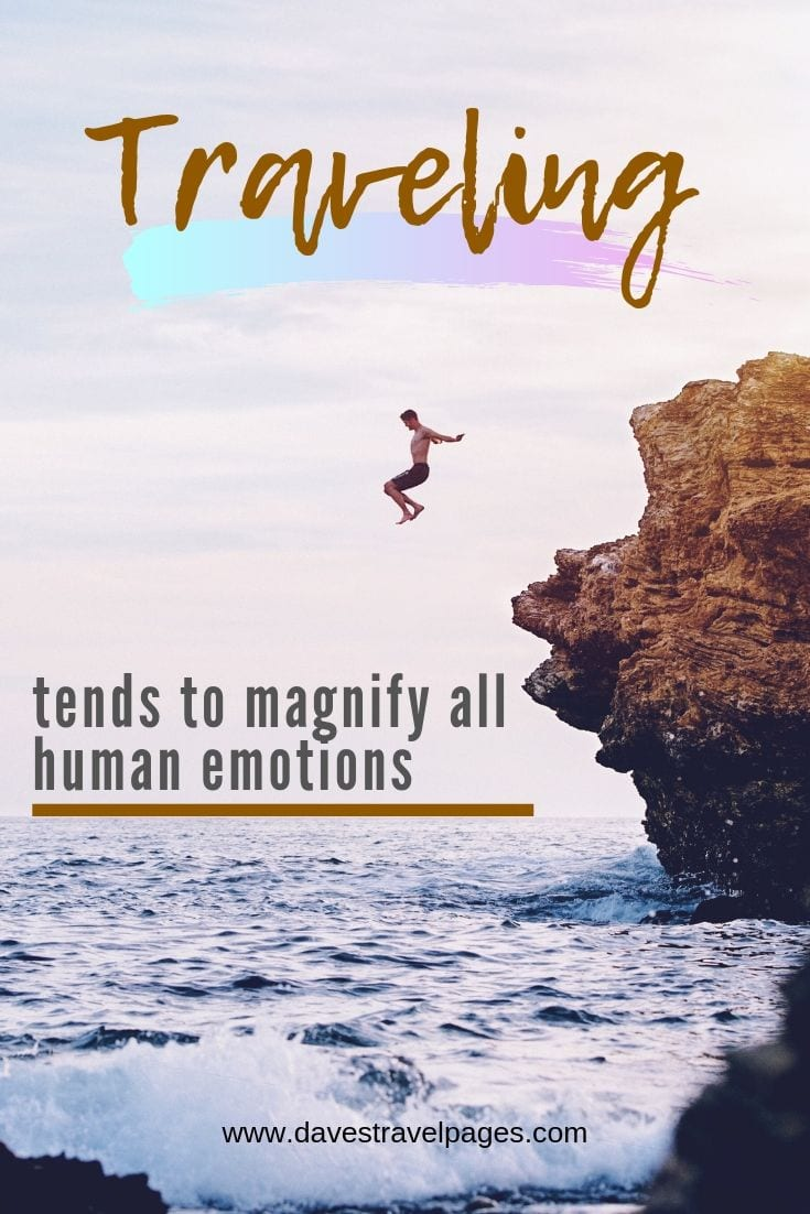 "Traveling quotes - ""Traveling tends to magnify all human emotions."""