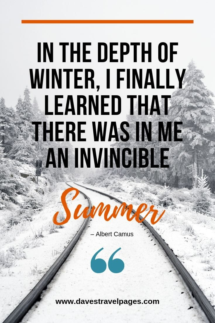 "Summer and Winter Quotes - ""In the depth of winter, I finally learned that there was in me an invincible summer."" – Albert Camus"