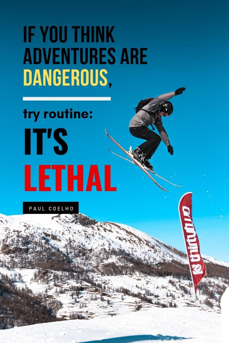 Adventure travel quote - If you think adventures are dangerous, try routine: It's Lethal.