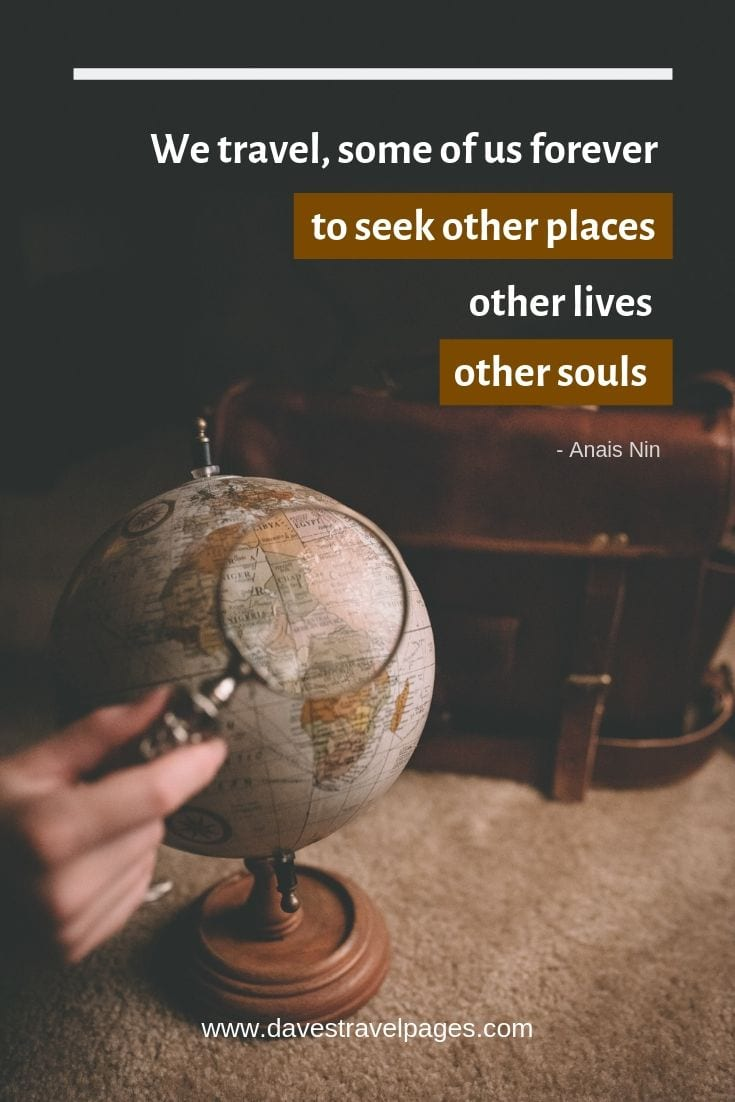"Travel forever quotes - ""We travel, some of us forever, to seek other places, other lives, other souls."""