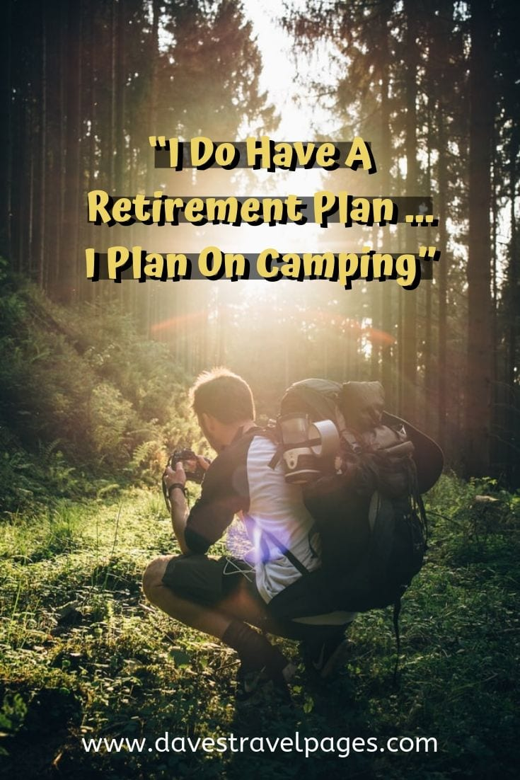"Camping sayings - ""I Do Have A Retirement Plan … I Plan On Camping"""