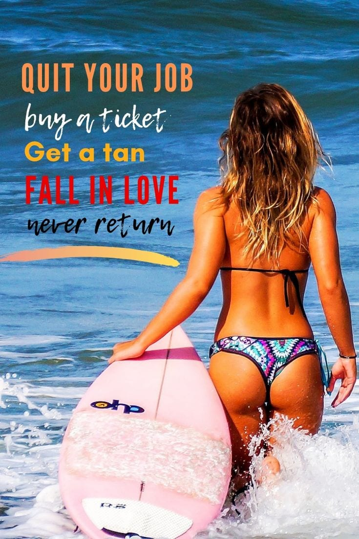 Funny travel quote - Quit your job, buy a ticket, get a tan, fall in love, never return.
