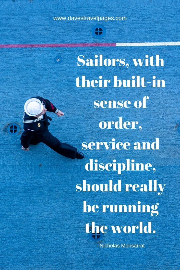 Sailing quotes - Sailors, with their built-in sense of order, service and discipline, should really be running the world.
