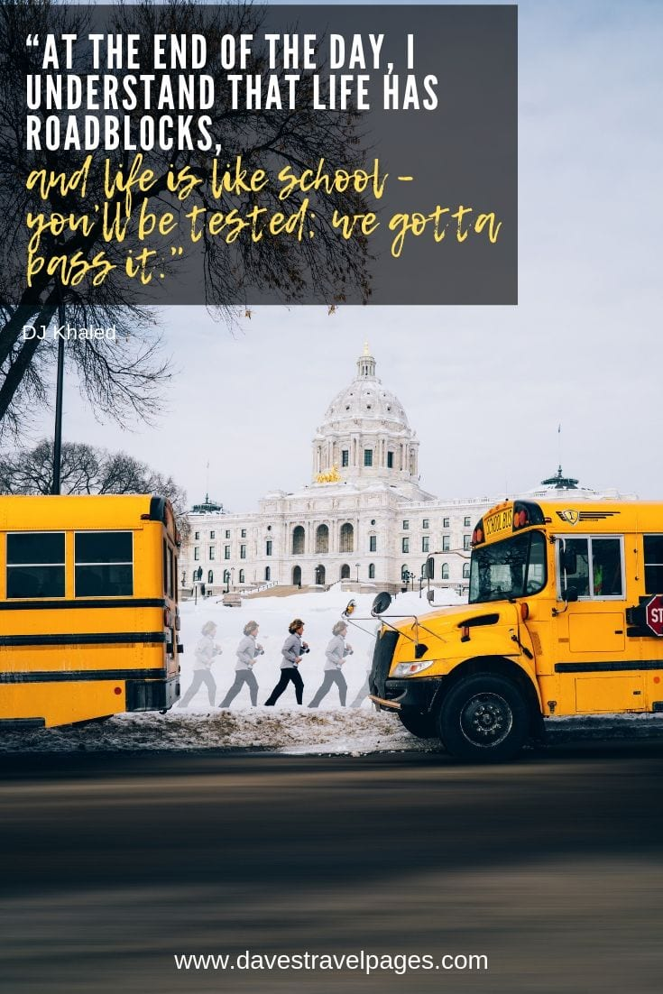 Motivational Quotes - At the end of the day, I understand that life has roadblocks, and life is like school – you'll be tested; we gotta pass it.