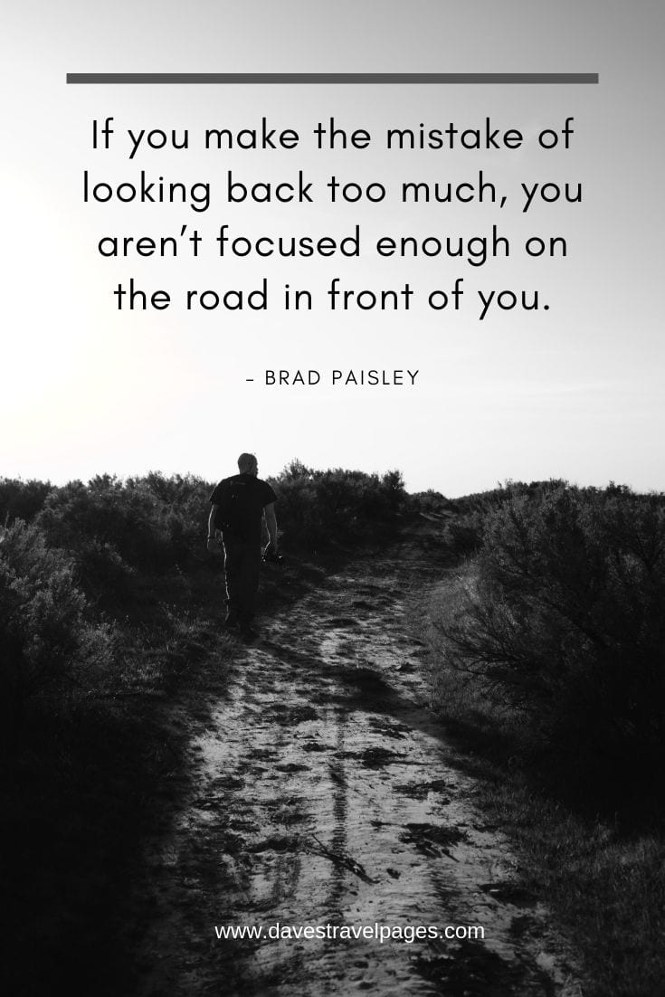 Road trip captions - If you make the mistake of looking back too much, you aren't focused enough on the road in front of you.