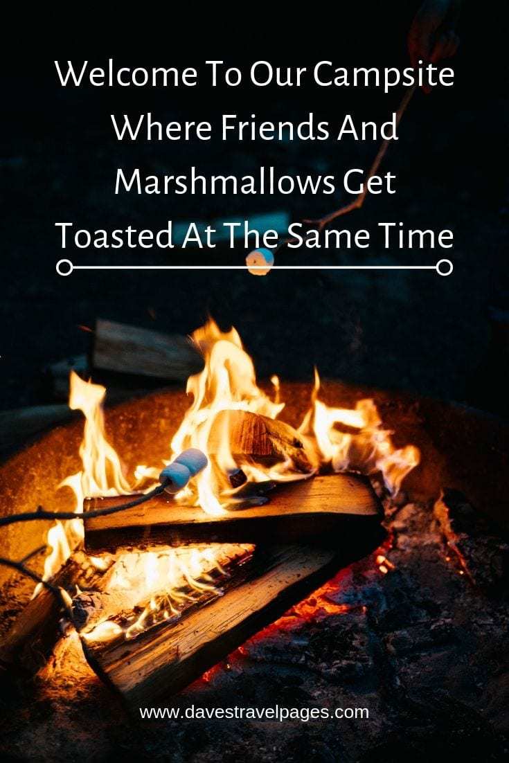 "Campsite Quotes - ""Welcome To Our Campsite Where Friends And Marshmallows Get Toasted At The Same Time"""