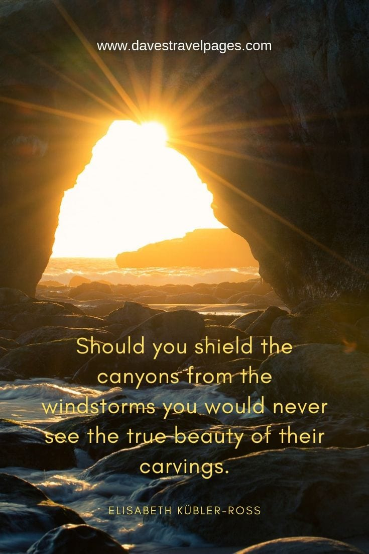 Beauty of the Great Outdoors Quotes - Should you shield the canyons from the windstorms you would never see the true beauty of their carvings.