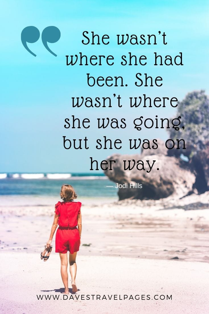 On her way quotes - She wasn't where she had been. She wasn't where she was going, but she was on her way.