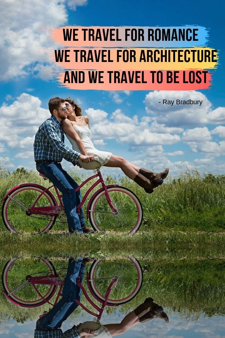 Ray Bradbury travel quote - We travel for romance, we travel for architecture, and we travel to be lost.
