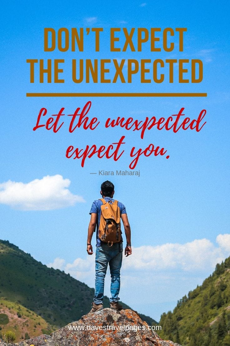 Travel Philosophy Quotes - Don't expect the unexpected. Let the unexpected expect you.