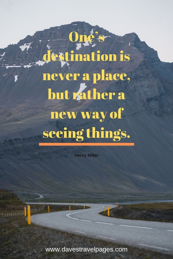 Henry Miller Quotes - One's destination is never a place, but rather a new way of seeing things.