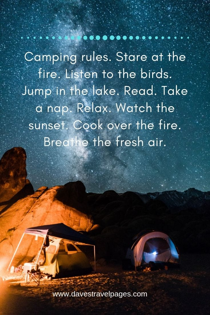 "Inspirational quotes about camping - ""Camping rules. Stare at the fire. Listen to the birds. Jump in the lake. Read. Take a nap. Relax. Watch the sunset. Cook over the fire. Breathe the fresh air."""