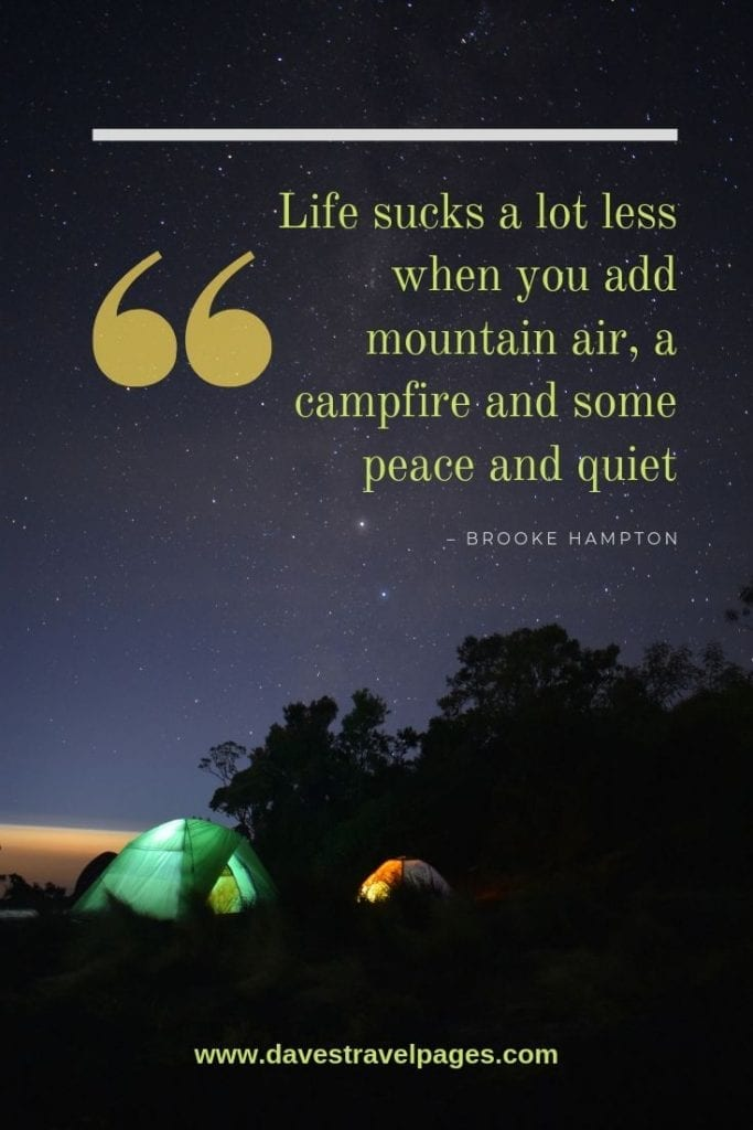 """Quotes about being outdoors - """"Life sucks a lot less when you add mountain air, a campfire and some peace and quiet."""" – Brooke Hampton"""