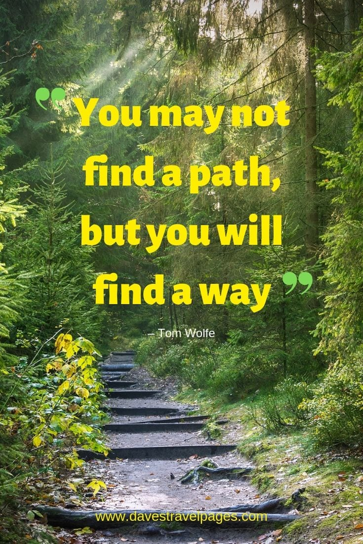 Discovery Quotes - You may not find a path, but you will find a way.