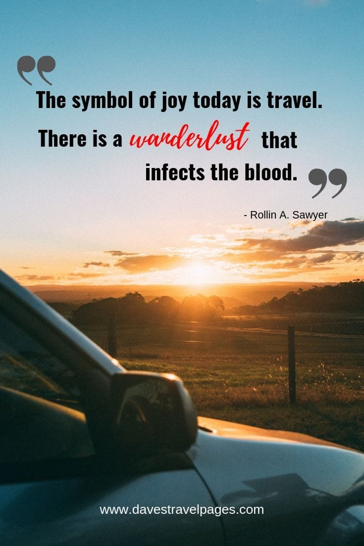 "Best quotes about wanderlust - ""The symbol of joy today is travel. There is a wanderlust that infects the blood."""