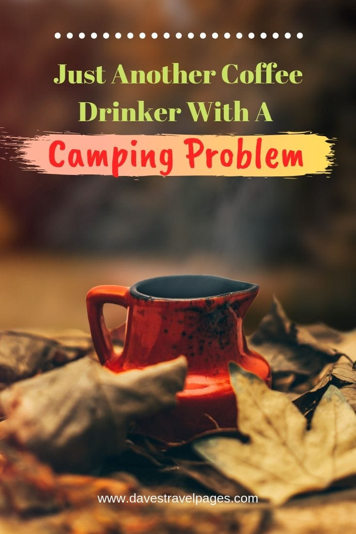 "Campfire Quotes - ""Just Another Coffee Drinker With A Camping Problem"""