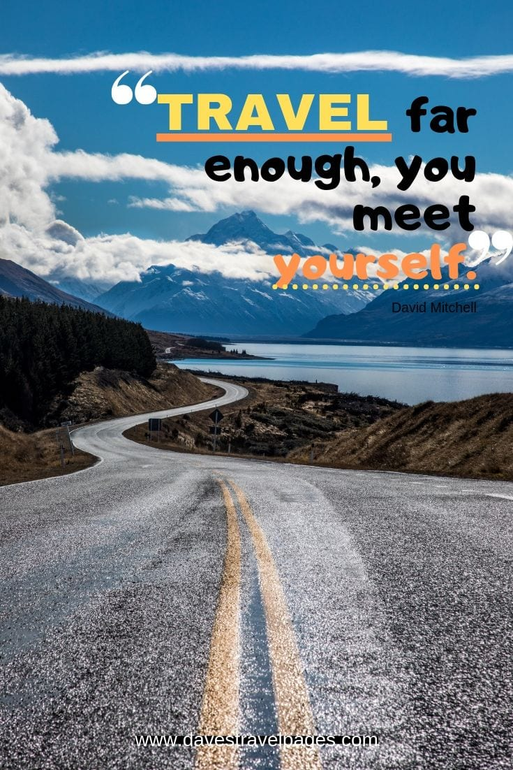 Traveling quotes - Travel far enough, you meet yourself.