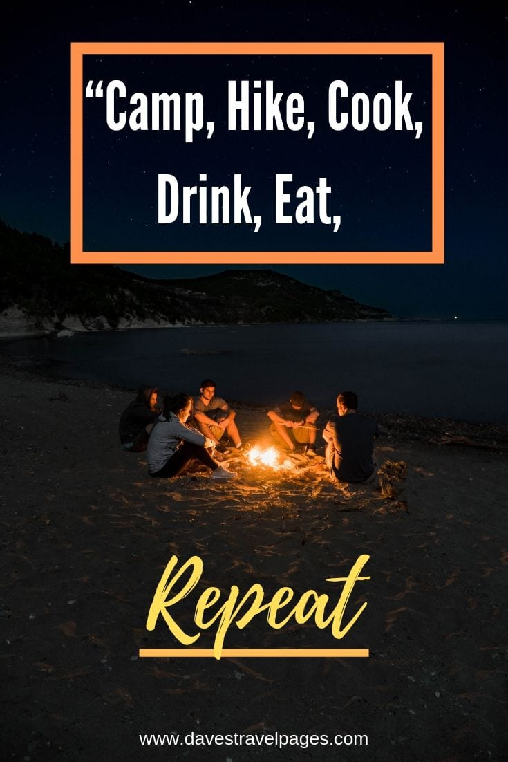 "Outdoor Life Quotes - ""Camp, Hike, Cook, Drink, Eat, Repeat"""