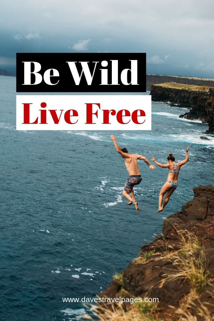 "Inspiring Quotes - ""Be Wild, Live Free"""