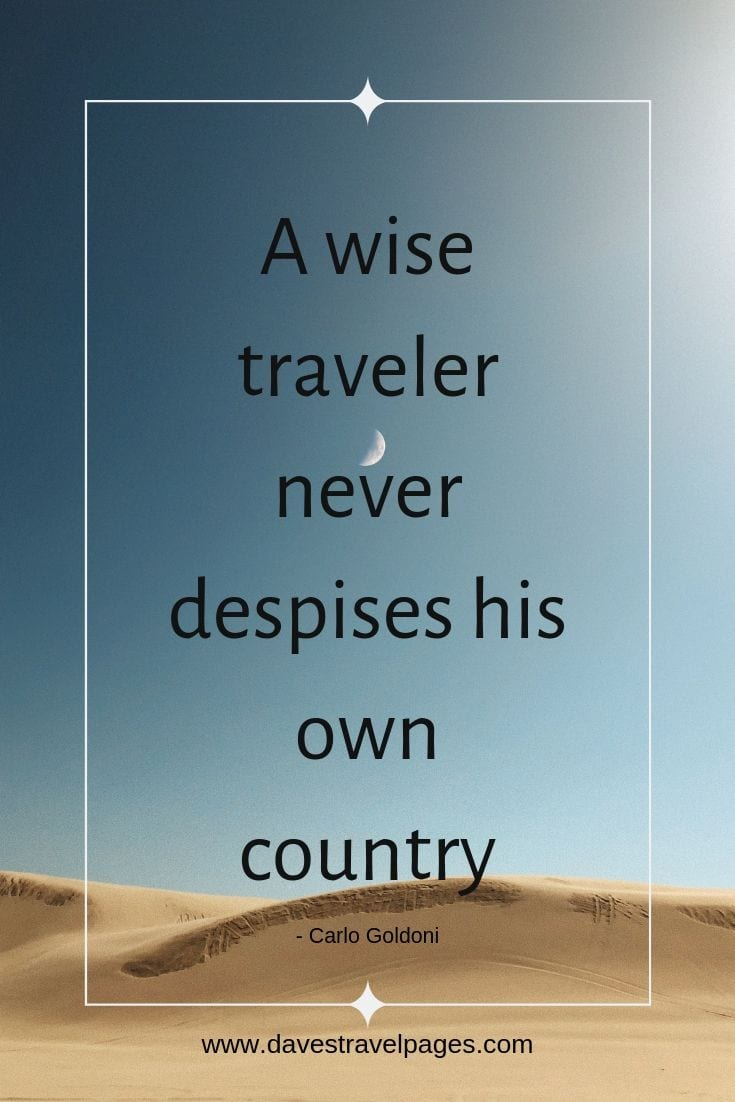 "Travel sayings - ""A wise traveler never despises his own country."""