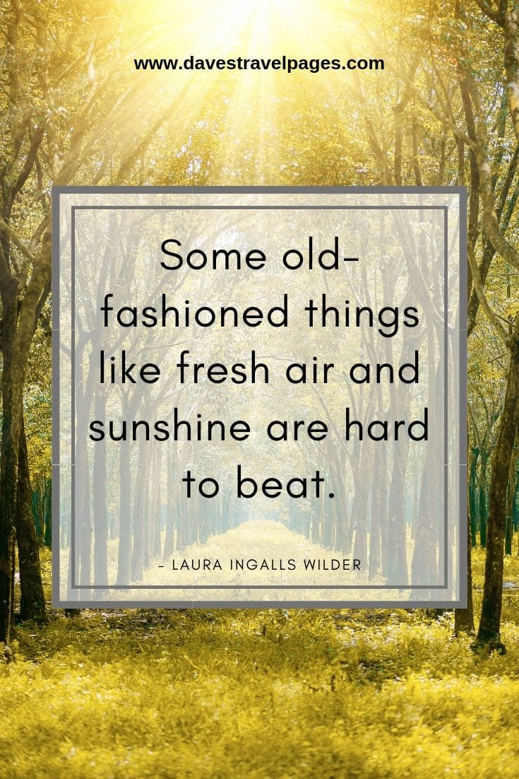 "Quotes about nature - ""Some old-fashioned things like fresh air and sunshine are hard to beat."" – Laura Ingalls Wilder"
