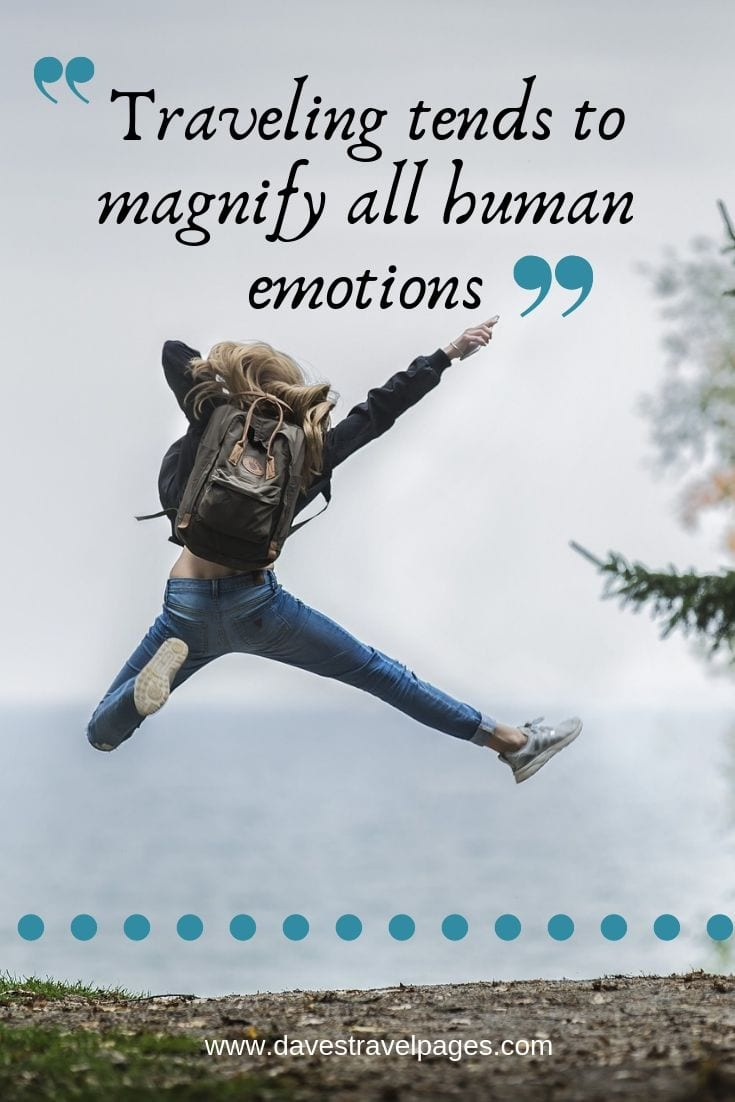 Quotes about traveling abroad: Traveling tends to magnify all human emotions.