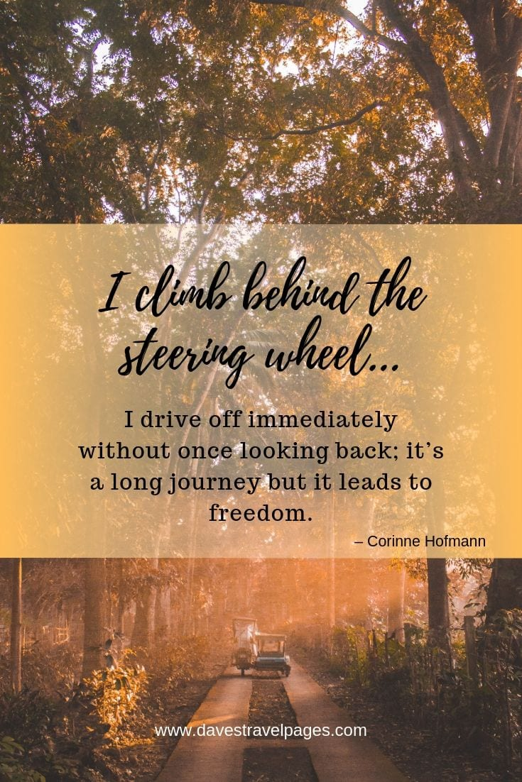 Road Trip and Journey Quotes - I climb behind the steering wheel… I drive off immediately without once looking back; it's a long journey but it leads to freedom.