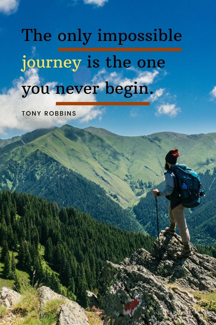 A journey quote: The only impossible journey is the one you never begin.