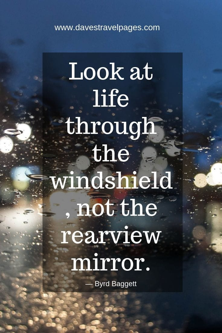 Road Journey Quotes - Look at life through the windshield, not the rear-view mirror.