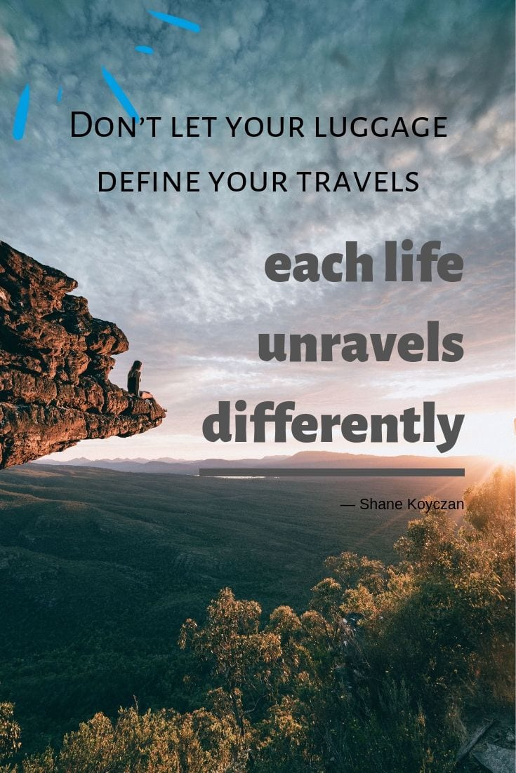 "Quotes about life and travel - ""Don't let your luggage define your travels, each life unravels differently."""