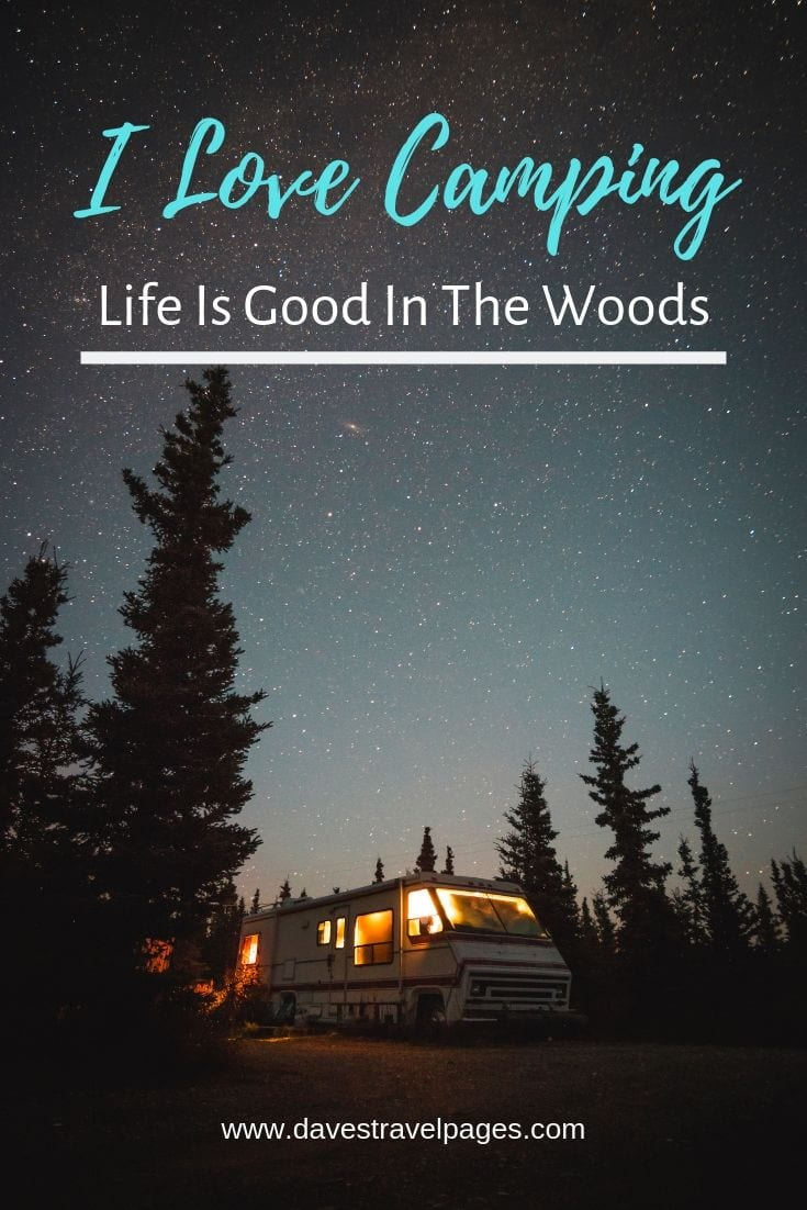 "Best camping and outdoors quotes - ""I Love Camping. Life Is Good In The Woods"""