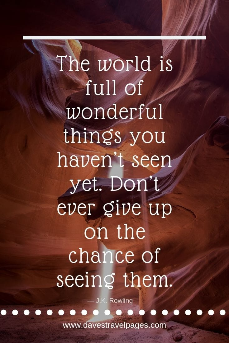 "Quotes to inspire wonder - ""The world is full of wonderful things you haven't seen yet. Don't ever give up on the chance of seeing them."""
