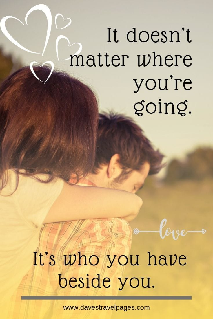 Road trip with friends quotes - It doesn't matter where you're going. It's who you have beside you.