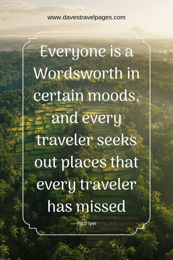 "Travel quotes to inspire wanderlust and adventure - ""Everyone is a Wordsworth in certain moods, and every traveler seeks out places that every traveler has missed."""