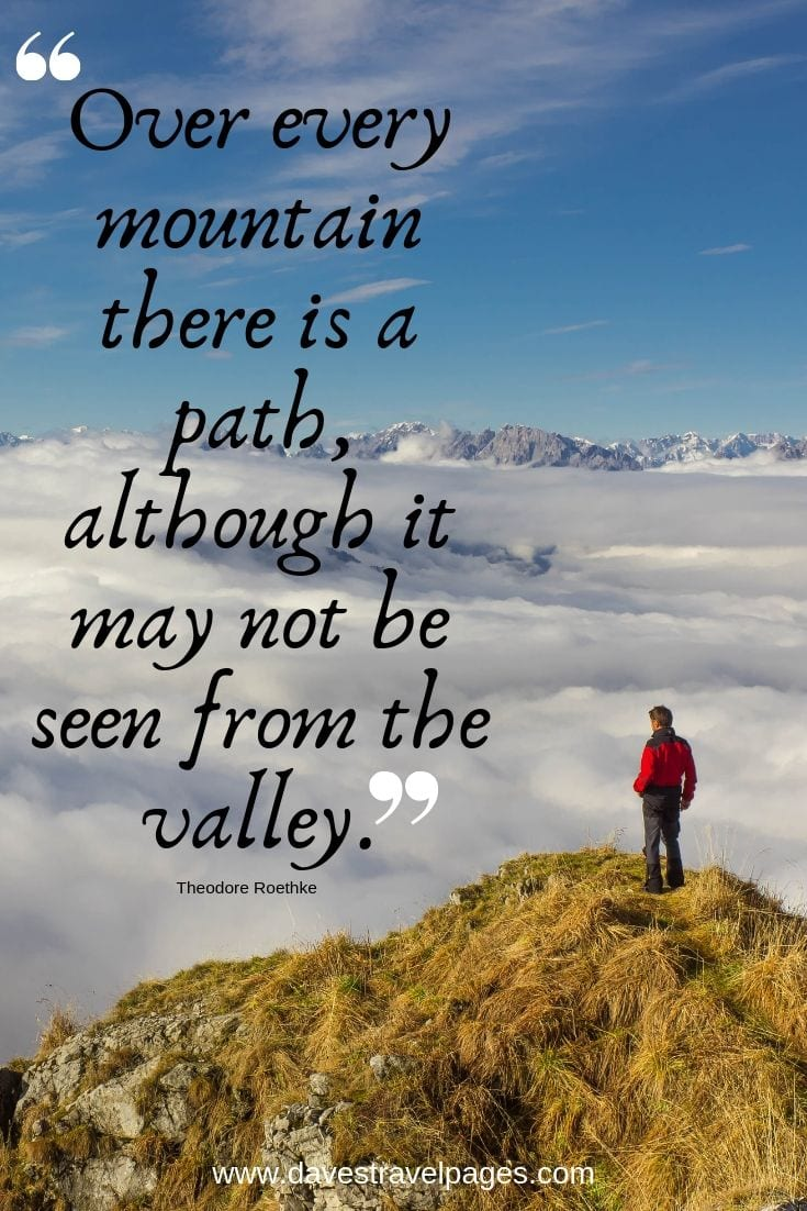 Outdoor and Mountain Quotes - Over every mountain there is a path, although it may not be seen from the valley.