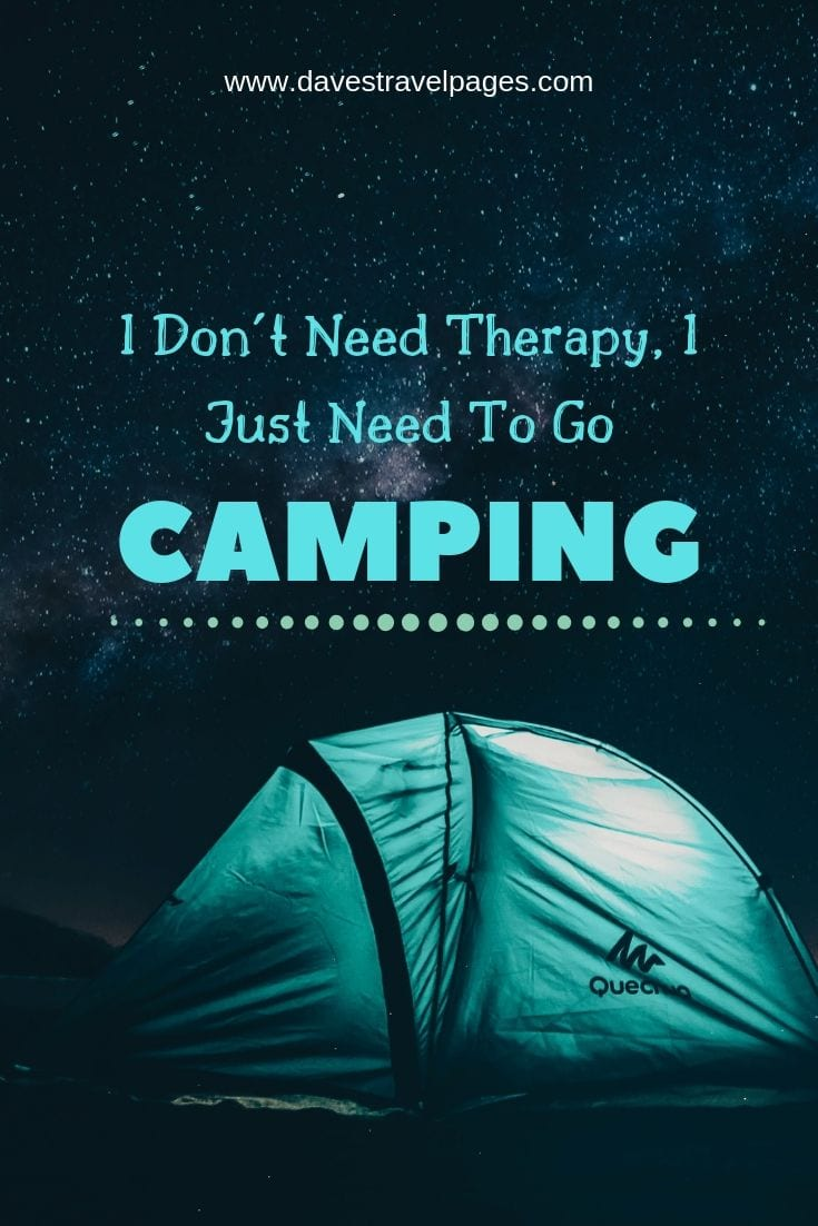 "Inspiring quotes about camping - ""I Don't Need Therapy, I Just Need To Go Camping"""