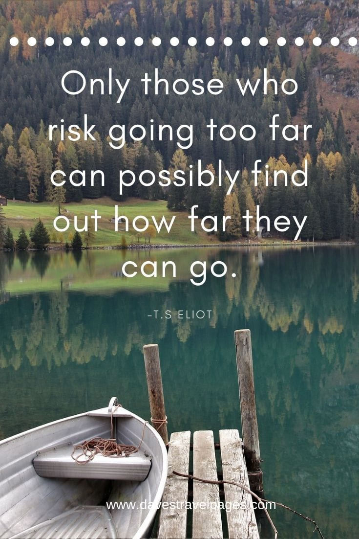 Road quotes - Only those who risk going too far can possibly find out how far they can go.