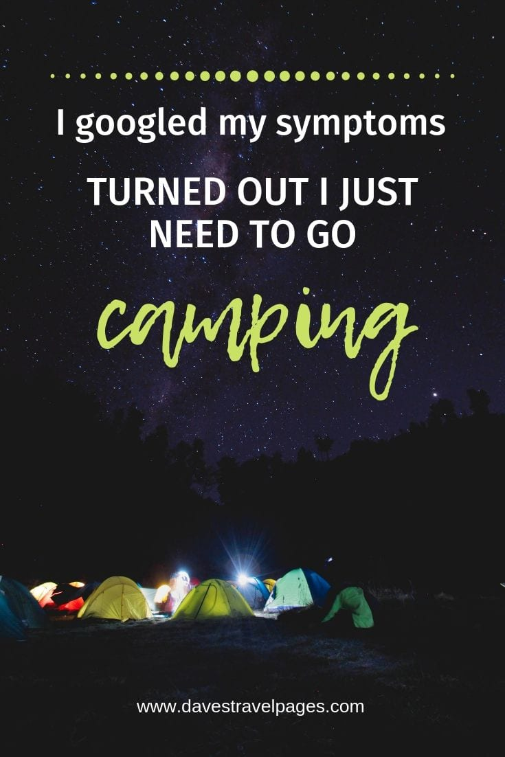 "Best camping quotes: ""I googled my symptoms... turned out I just need to go camping"""