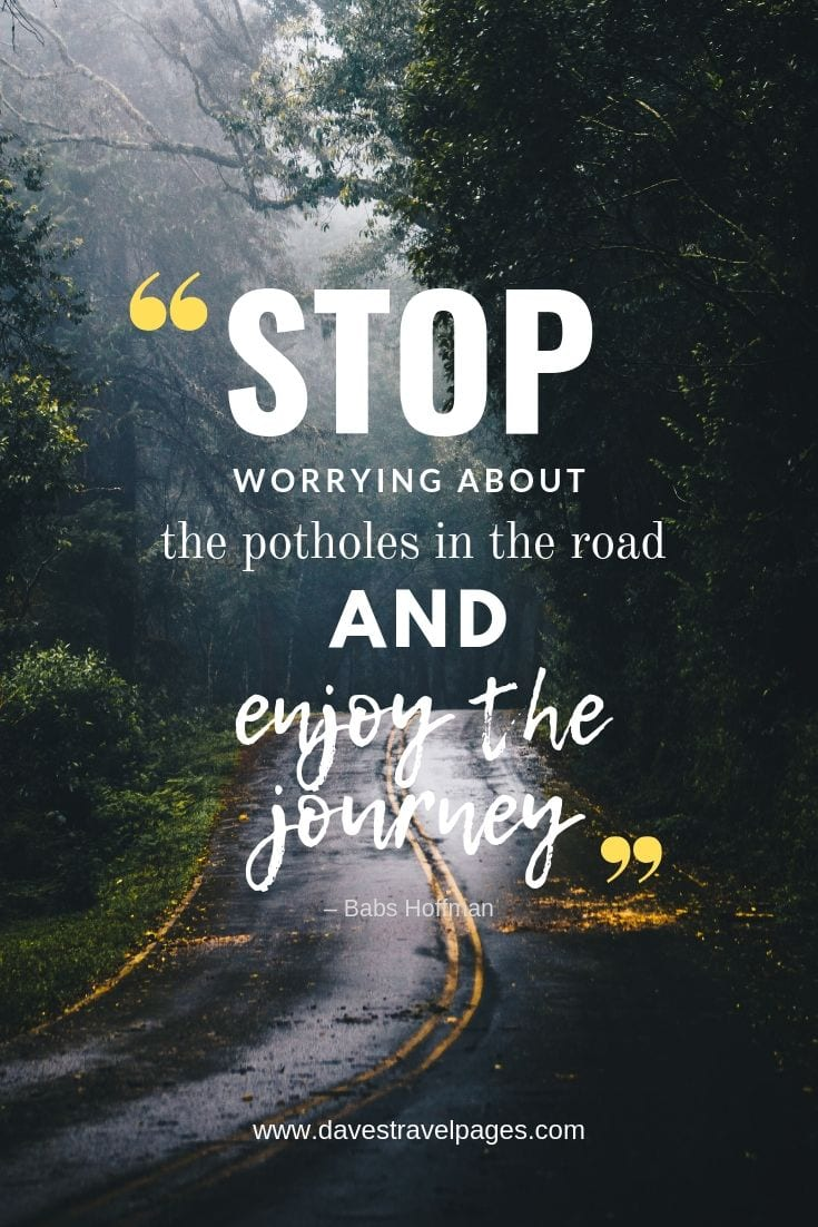 Journey Quotes - Stop worrying about the potholes in the road and enjoy the journey.