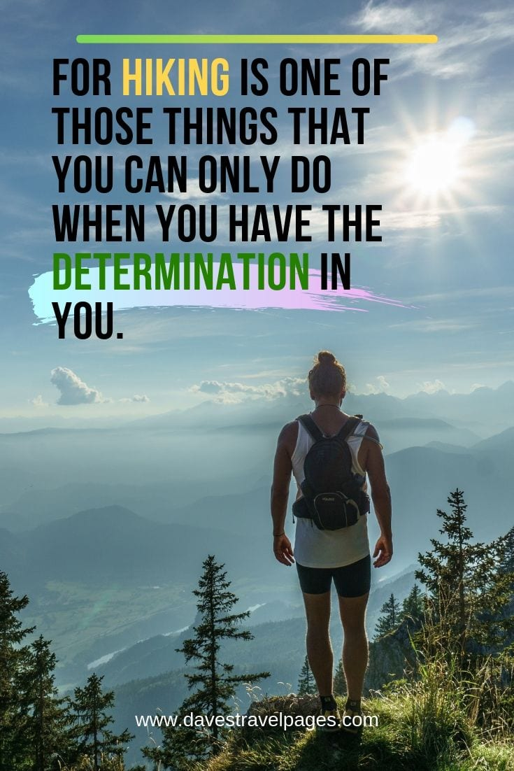 "Quotes about hiking outdoors - ""For hiking is one of those things that you can only do when you have the determination in you."""