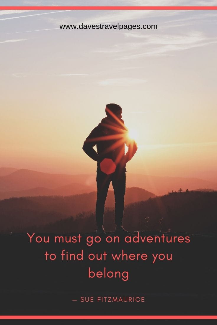 "Wanderlust Quotes - ""You must go on adventures to find out where you belong."""