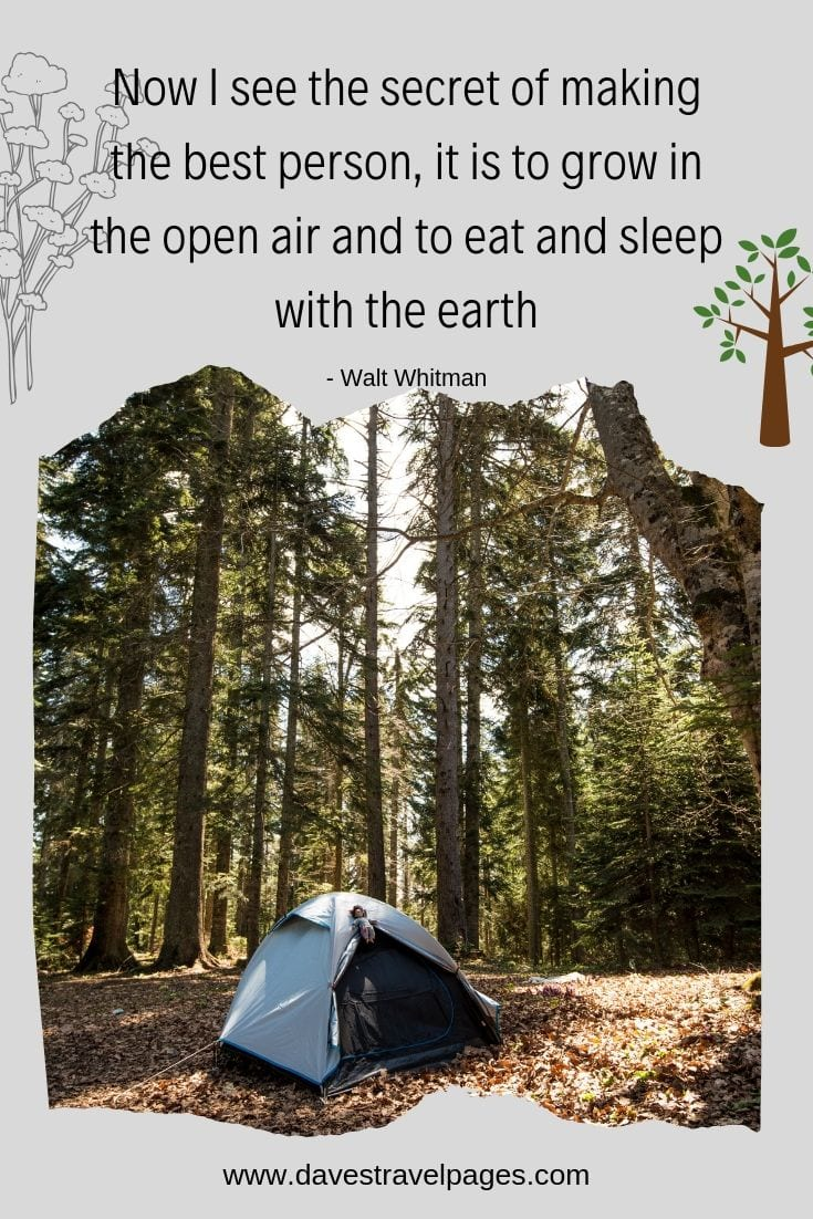 "Camping captions - ""Now I see the secret of making the best person, it is to grow in the open air and to eat and sleep with the earth."""