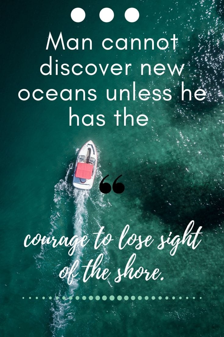 Travel quotes about the journey - Man cannot discover new oceans unless he has the courage to lose sight of the shore.
