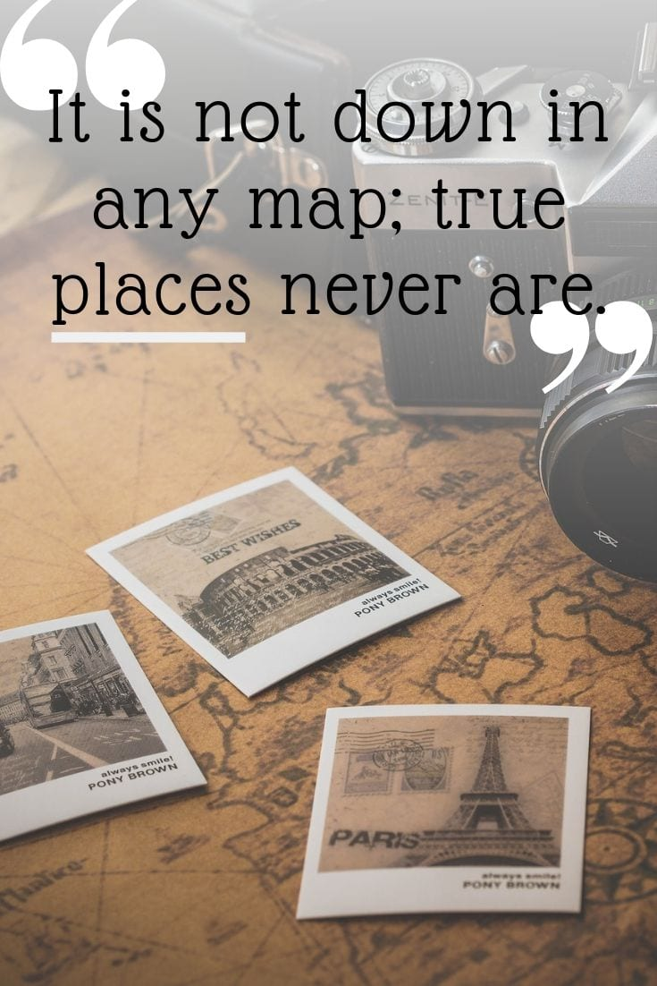 Plan your journey on a map travel quote - It is not down in any map; true places never are.