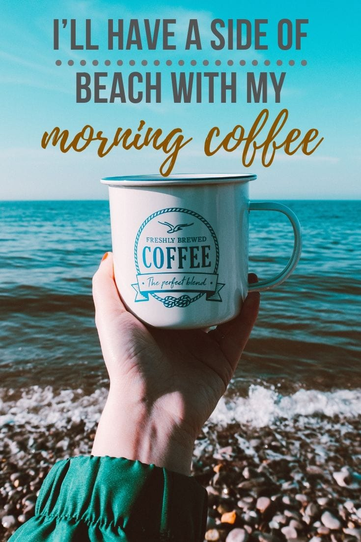 Beach Instagram captions - I'll have a side of beach with my morning coffee.