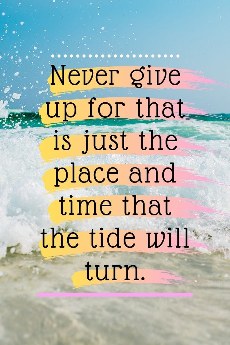 Go to the beach quotes - Never give up for that is just the place and time that the tide will turn.