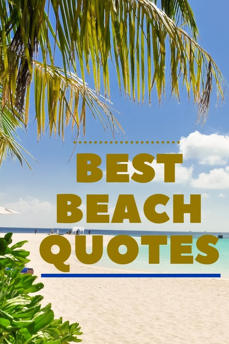 A collection of the best beach quotes to make you think of warm weather, blue skies, and perfect seas.