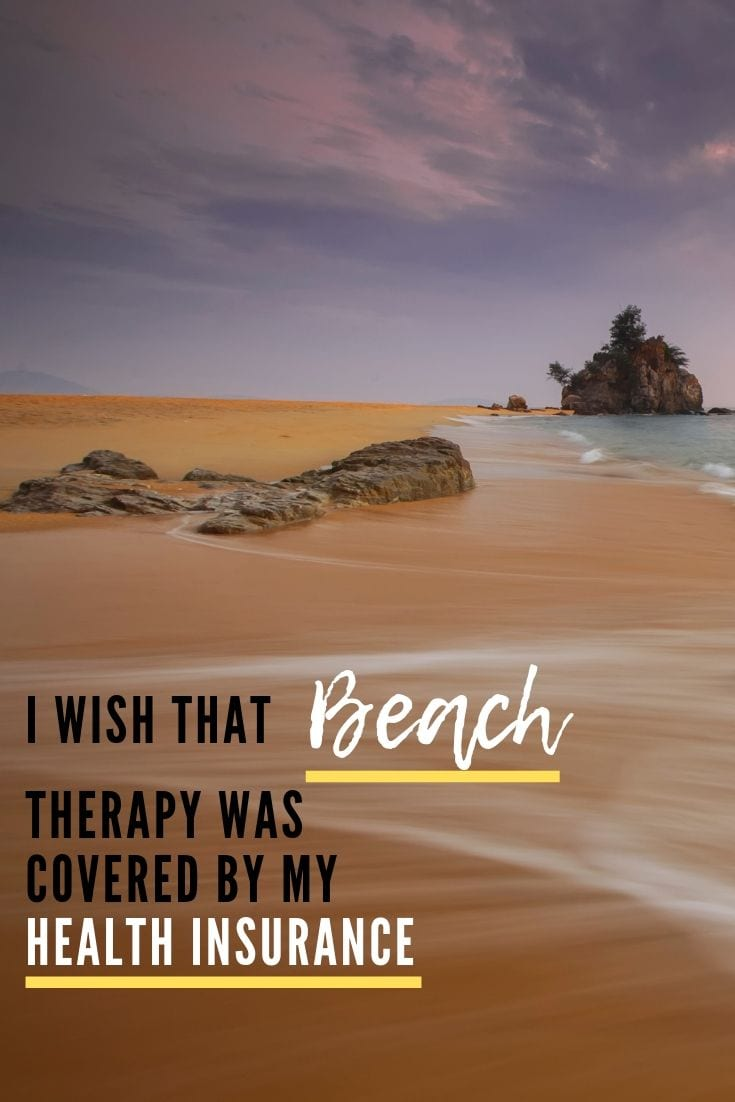 Beach Quotes: I wish that Beach Therapy was covered by my Health Insurance.